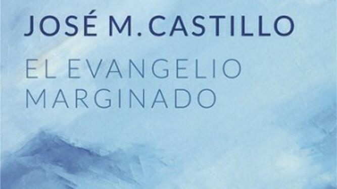 'El Evangelio marginado', libro del teólogo Castillo