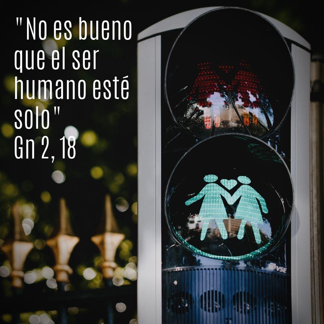 _No es bueno que el ser humano esté solo_ Gn 2, 18